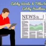 200+ Catchy Words & 50 Catchy Titles for a Catchy Headlines